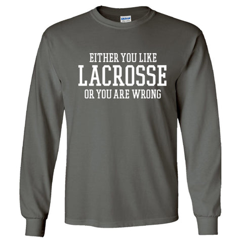 Either You Like Lacrosse or You're Wrong Shirt Men's Long Sleeve T  - Charcoal - S