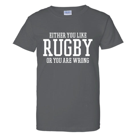 Either You Like Rugby or You're Wrong Shirt Women's Regular Style - Charcoal - S