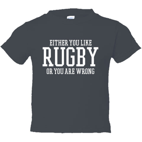Either You Like Rugby or You're Wrong Shirt Toddler Short Sleeve Tee - Charcoal - 2