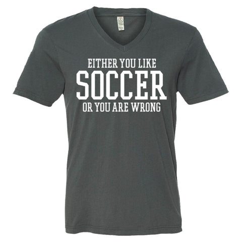 Either You Like Soccer or You're Wrong Shirt Men's V-Neck Tee  - Asphalt - S