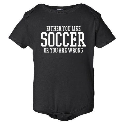 Either You Like Soccer or You're Wrong Shirt Onesie - Black - 3-6M