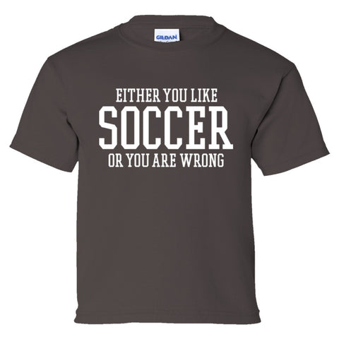 Either You Like Soccer or You're Wrong Shirt Youth Tee  - Charcoal - XS