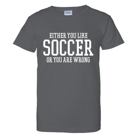 Either You Like Soccer or You're Wrong Shirt Women's Regular Style - Charcoal - S
