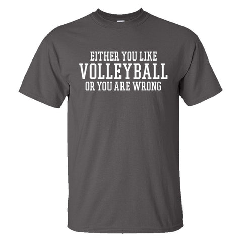 Either You Like Volleyball or You're Wrong Shirt Men's Regular Style - Charcoal - S
