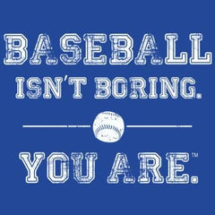 Baseball Isn't Boring. You Are. T-Shirt