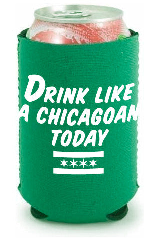 Drink Like a Chicagoan Today Can Koozie