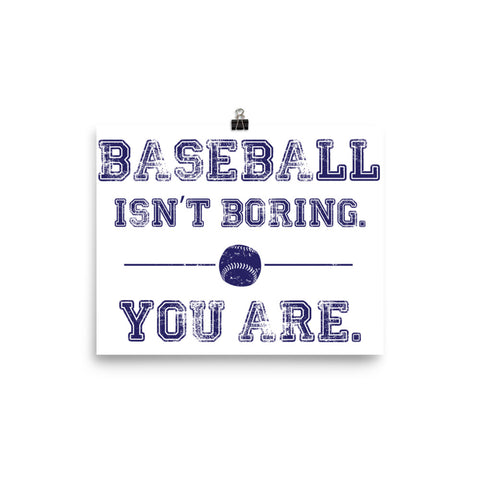Baseball Isn't Boring, You Are. Poster
