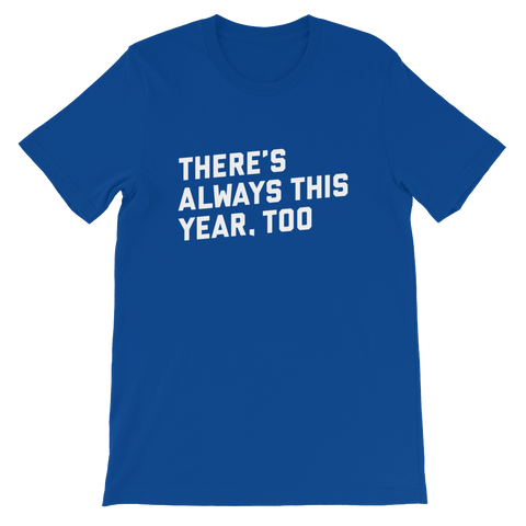 There's Always This Year, Too Shirt