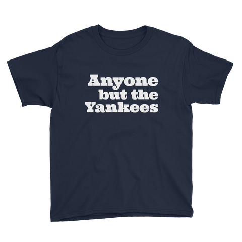 Anyone but the Yankees Youth T-Shirt