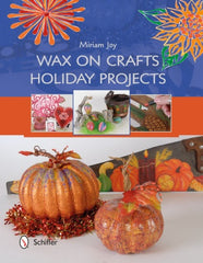 "Miriam Joy's ""Wax On Crafts ~ Holiday Projects"" NEW Book! + FREE GIFTS!"