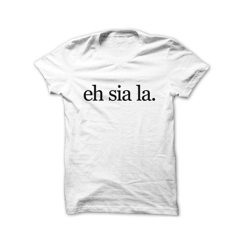 Statement Singapore T-shirt Design - Eh Sia La T-shirt