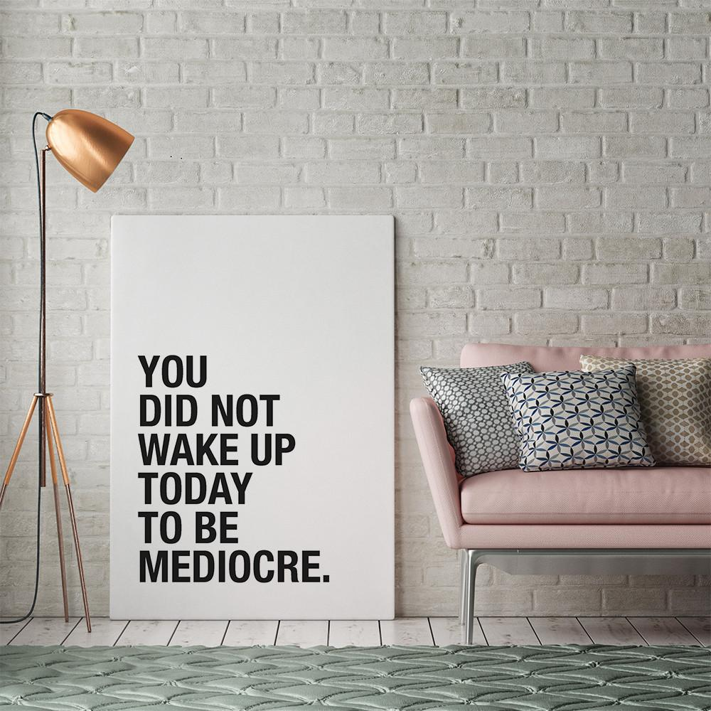 A3 Print - You did not wake up to be mediocre - Prints - Actseed Co. - Naiise