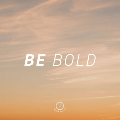 Be Bold Print Prints We Are Too Late
