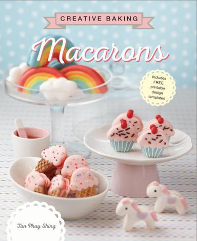 Creative Baking: Macarons Cookbook Cookbooks Marshall Cavendish