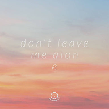 Don't Leave Me Alone Print Prints We Are Too Late