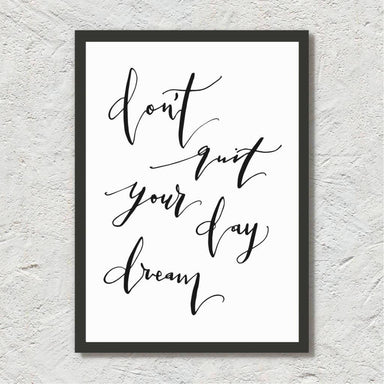 Don't Quit Your Day Dream - Calligraphy Art Print Prints Leah Design