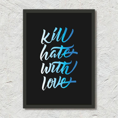 Kill Hate With Love - Calligraphy Art Print Prints Leah Design