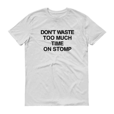 Don't Waste Too Much Time Crew Neck S-Sleeve T-shirt - Local T-shirts - Wet Tee Shirt / Uncle Ahn T / Heng Tee Shirt / KaoBeiKing - Naiise