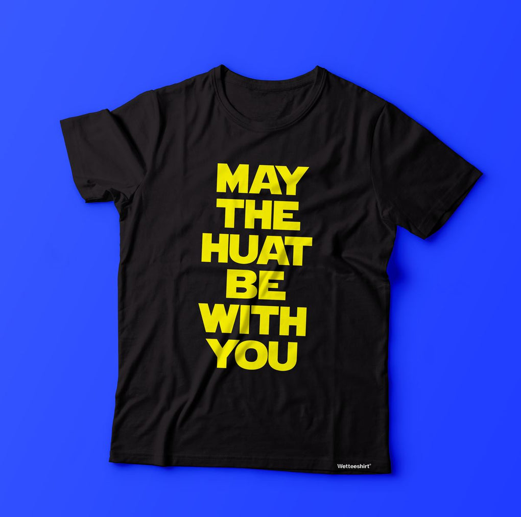 May The Huat Be With You T-Shirt Local T-shirts Wet Tee Shirt