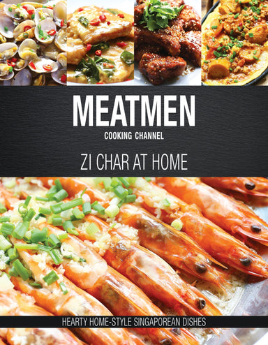 MeatMen Cooking Channel: Zi Char at Home Cookbooks Marshall Cavendish