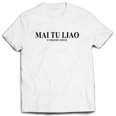 Mai Tu Liao Tshirt Unisex (White) - I'm a Singaporean Christian Lah! Series - Local T-shirts - The Super Blessed - Naiise