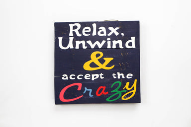 Relax, Unwind and Accept The Crazy Wall Art - WSS018 Art RAW