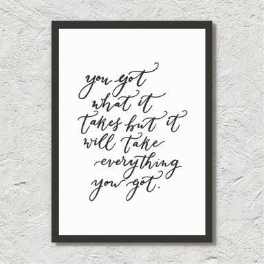 You Got What It Takes But It Will Take Everything You Got - Calligraphy Art Print - Prints - Leah Design - Naiise