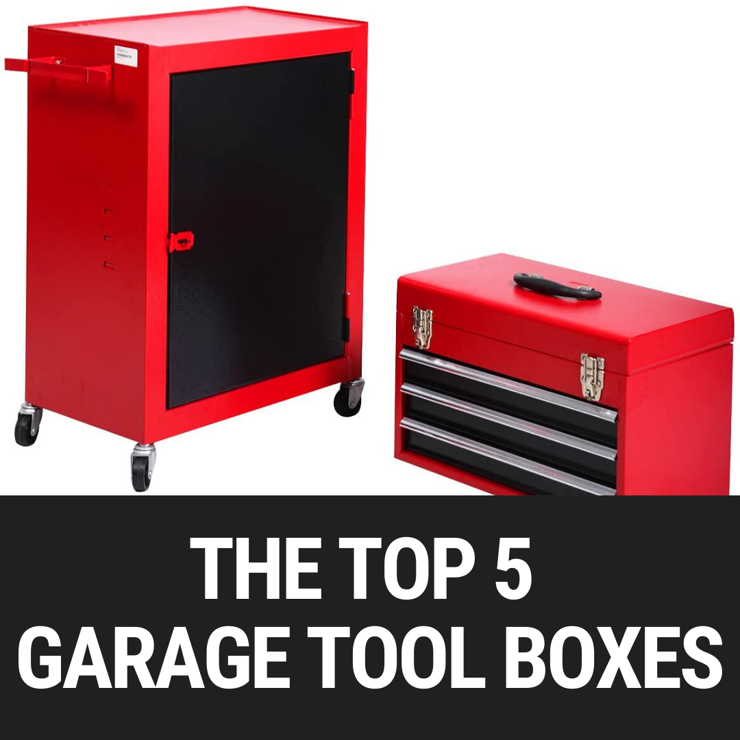 The Top 5 Garage Tool Boxes