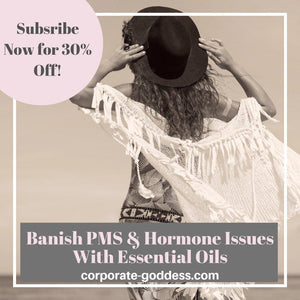 Banish PMS & Hormone Issues With Essential Oils-The Corporate Goddess