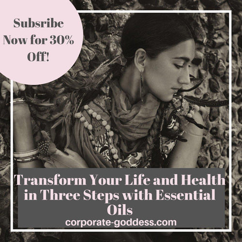 Transform Your Life and Health in Three Steps with Essential Oils-The Corporate Goddess