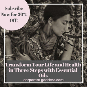 Transform Your Life and Health in Three Steps with Essential Oils - The Corporate Goddess