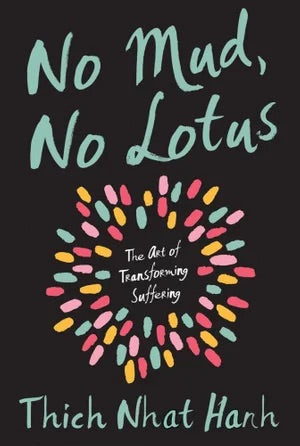 No Mud, No Lotus - The Art of Transforming Suffering