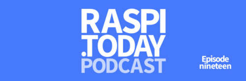 RasPi-Today-Podcast_19_banner-630x210