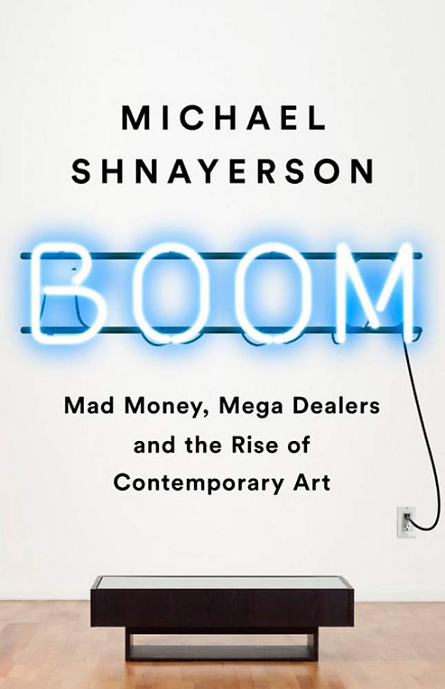 Boom: Mad Money, Mega Dealers, and the Rise of Contemporary Art