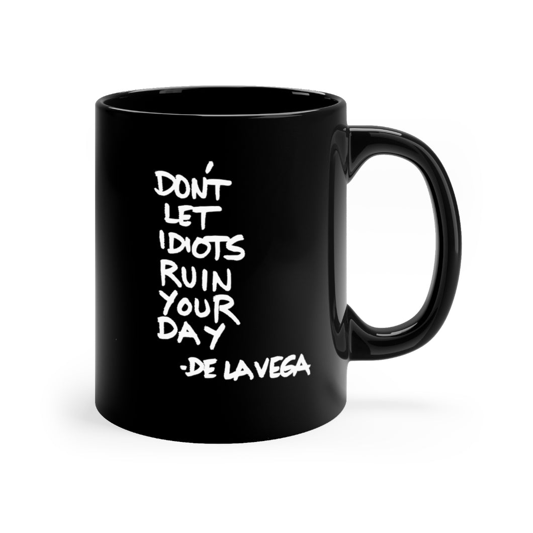 DON'T LET IDIOTS RUIN YOUR DAY Black mug 11oz