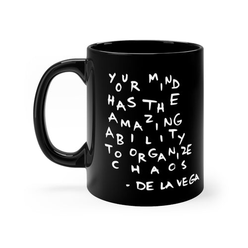 YOUR MIND HAS THE AMAZING ABILITY TO ORGANIZE CHAOS Black mug 11oz