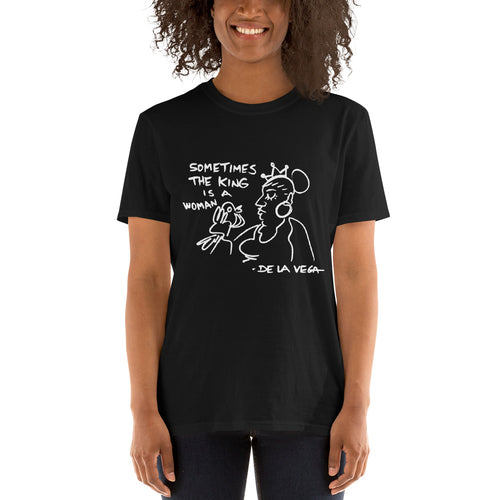 SOMETIMES THE KING IS A WOMAN Unisex T-Shirt
