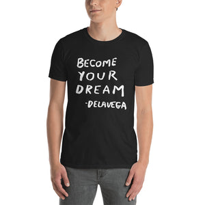 BECOME YOUR DREAM Unisex T-Shirt
