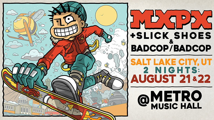 FRI/SAT 21 & 22 AUG 2020 - Salt Lake City, UT - Metro Music Hall MXPX + Slick Shoes & Bad Cop Bad Cop