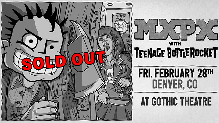 Friday, February 28 - Denver, Colorado - Gothic Theatre - MXPX + Teenage Bottlerocket