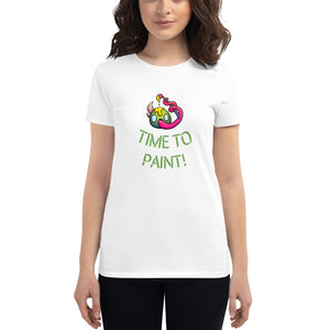 TIME TO PAINT! womens fit tshirt