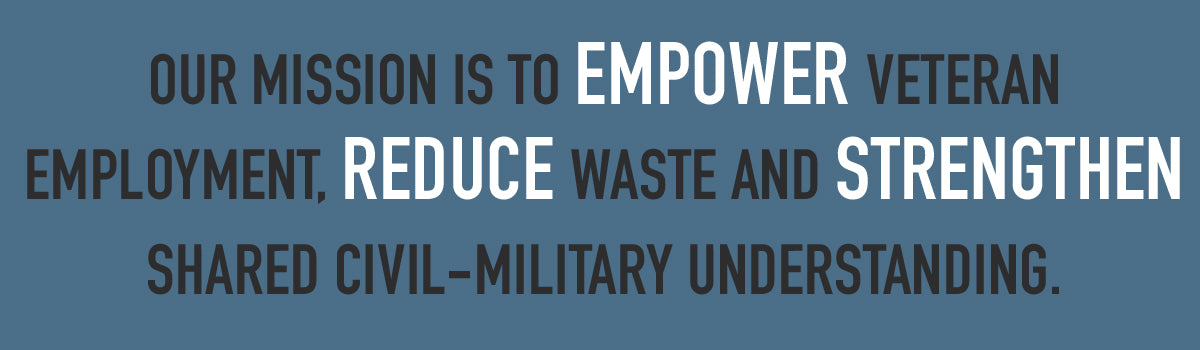 Our mission is to empower veteran employment, reduce waste and strengtehn shared civil-military understanding.