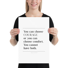 Load image into Gallery viewer, Choose Courage or Choose Comfort Poster