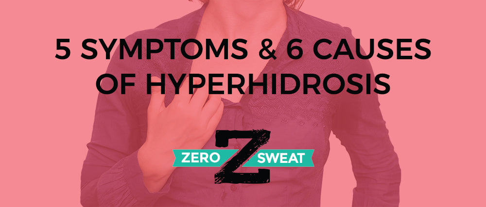 5 Symptoms & 6 Causes of Hyperhidrosis