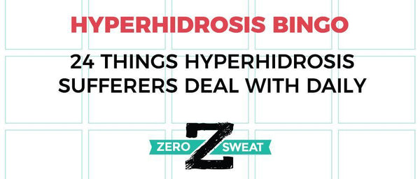 Hyperhidrosis Bingo: 24 Things Hyperhidrosis Sufferers Deal With Daily