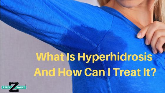 What Is Hyperhidrosis And How Can I Treat It?