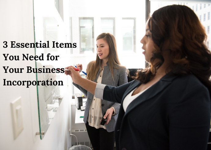 3 Essential Items You Need for Your Business Incorporation