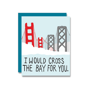 I Would Cross The Bay For You, Card