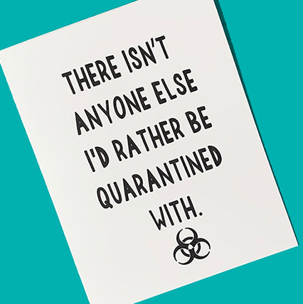 There Isn't Anyone Else I'd Rather Be Quarantined With, Card