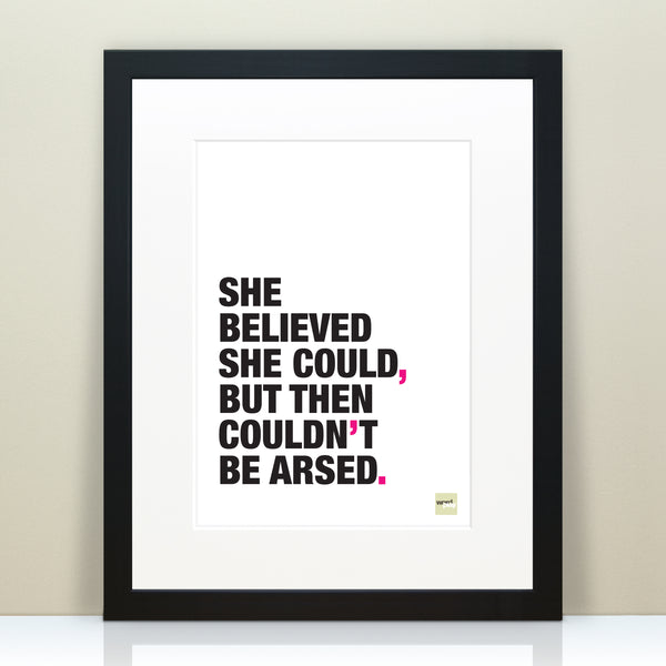 Funny 'She Believed She Could' Motivational Quote Print / SECOND